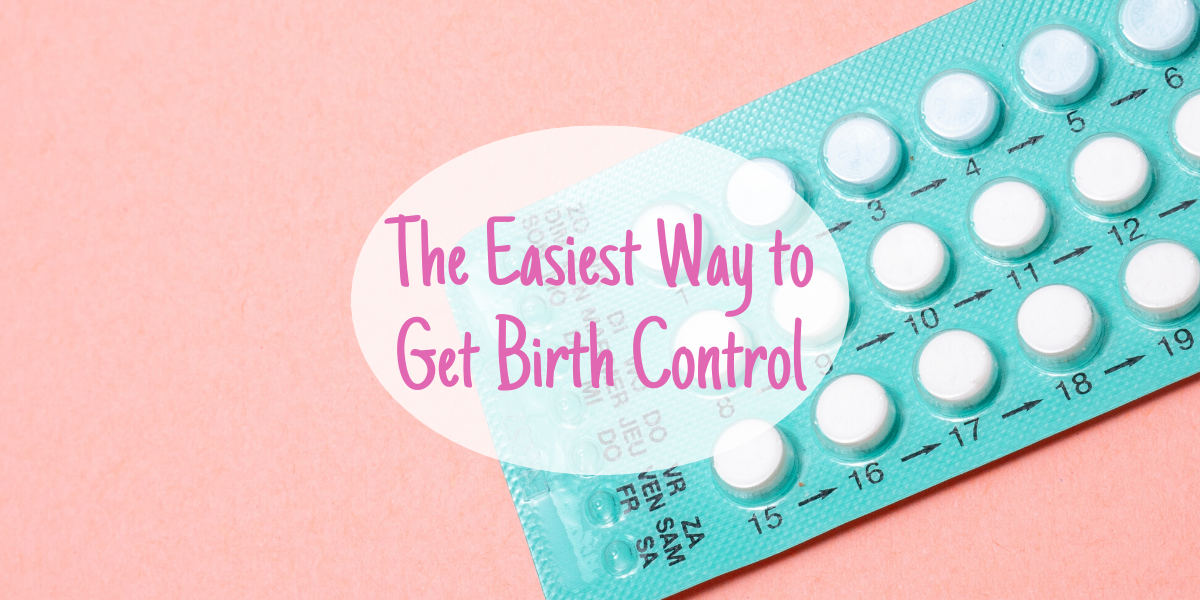 The Easy Way to Get a Birth Control Prescription