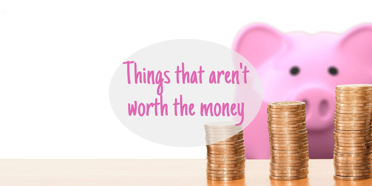 Things that aren't worth spending money