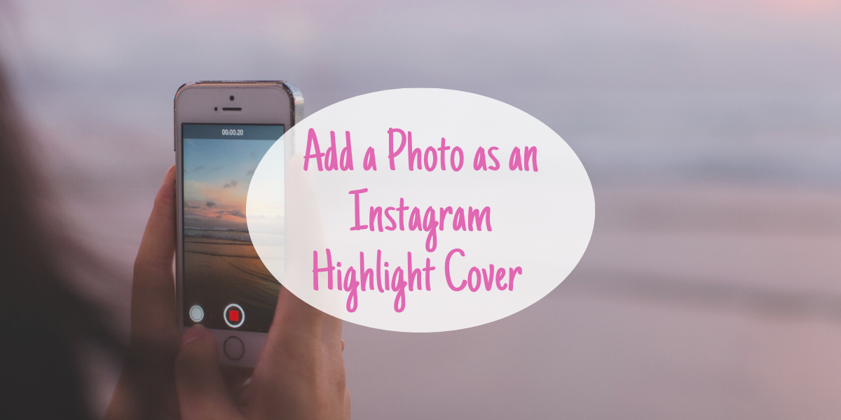 How to Add a Picture as an Instagram Highlight Cover Photo
