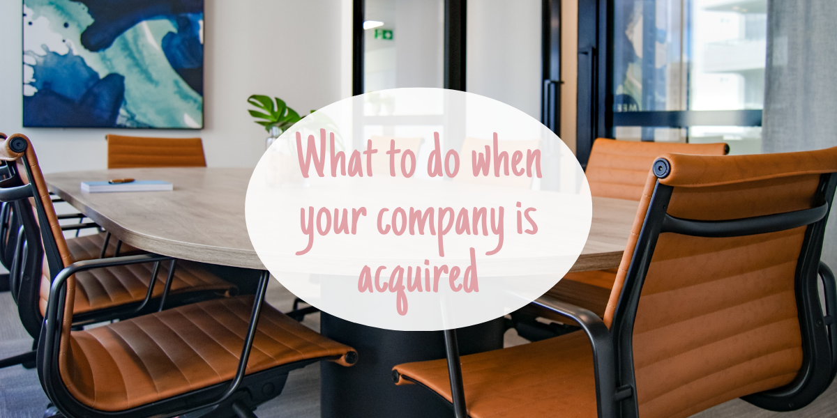 What to do when your company is acquired